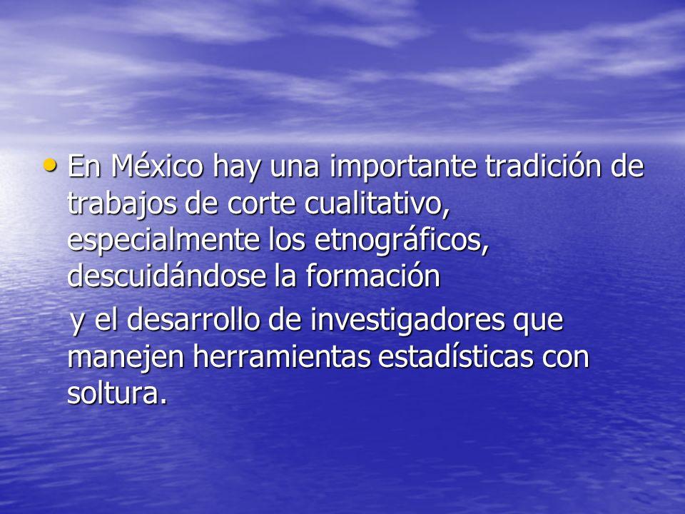 En México hay una importante tradición de trabajos de corte cualitativo, especialmente los etnográficos, descuidándose la formación En México hay una