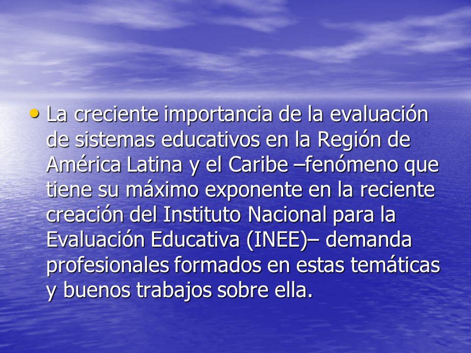 La creciente importancia de la evaluación de sistemas educativos en la Región de América Latina y el Caribe –fenómeno que tiene su máximo exponente en
