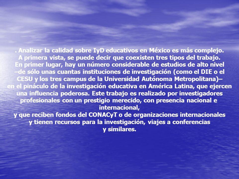 . Analizar la calidad sobre IyD educativos en México es más complejo. A primera vista, se puede decir que coexisten tres tipos del trabajo. En primer