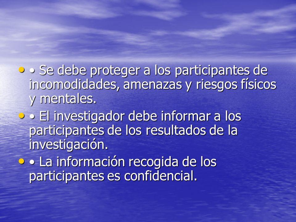 Se debe proteger a los participantes de incomodidades, amenazas y riesgos físicos y mentales. Se debe proteger a los participantes de incomodidades, a