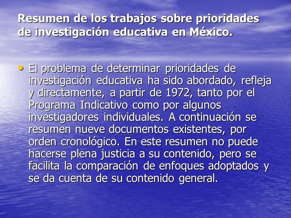 Resumen de los trabajos sobre prioridades de investigación educativa en México. El problema de determinar prioridades de investigación educativa ha si