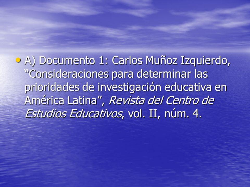 A) Documento 1: Carlos Muñoz Izquierdo, Consideraciones para determinar las prioridades de investigación educativa en América Latina, Revista del Cent