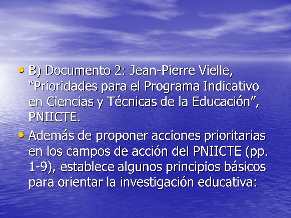 B) Documento 2: Jean-Pierre Vielle, Prioridades para el Programa Indicativo en Ciencias y Técnicas de la Educación, PNIICTE. B) Documento 2: Jean-Pier