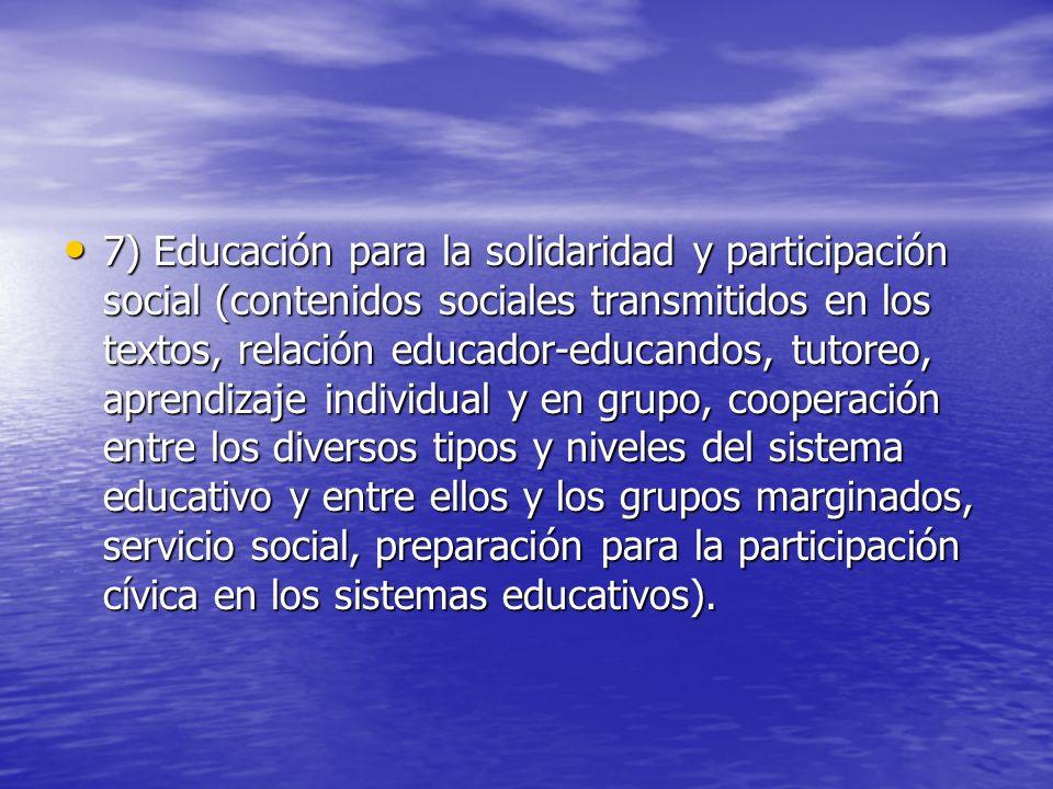 7) Educación para la solidaridad y participación social (contenidos sociales transmitidos en los textos, relación educador-educandos, tutoreo, aprendi