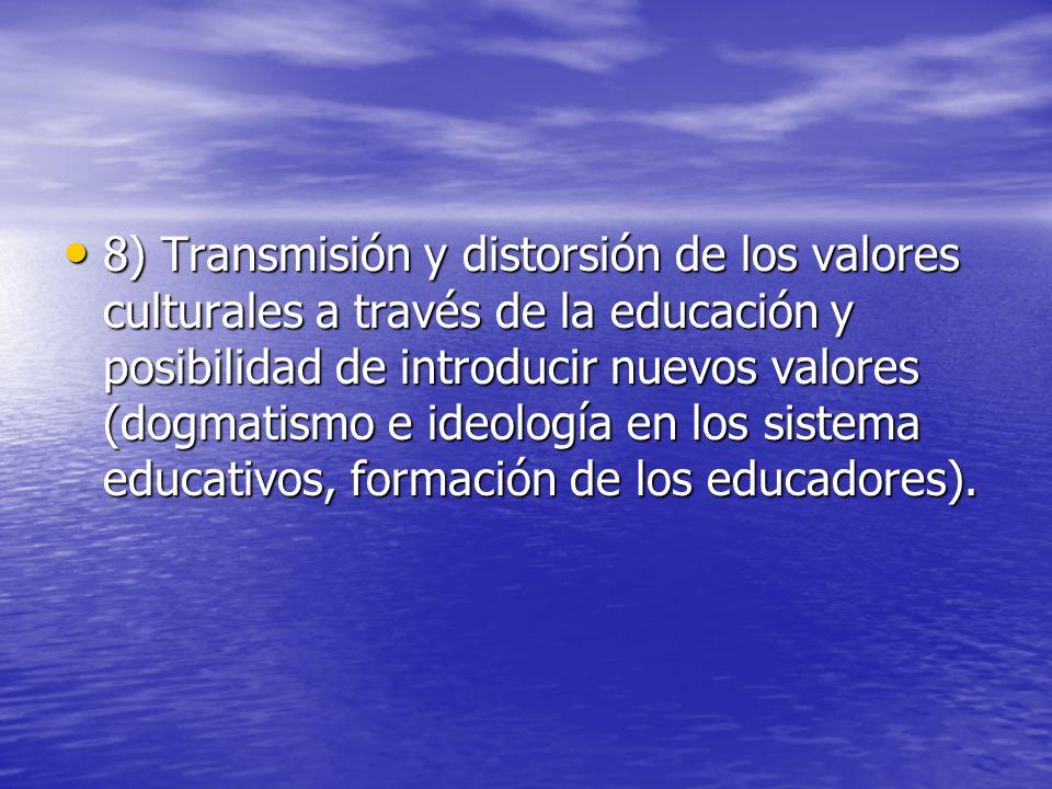 8) Transmisión y distorsión de los valores culturales a través de la educación y posibilidad de introducir nuevos valores (dogmatismo e ideología en l