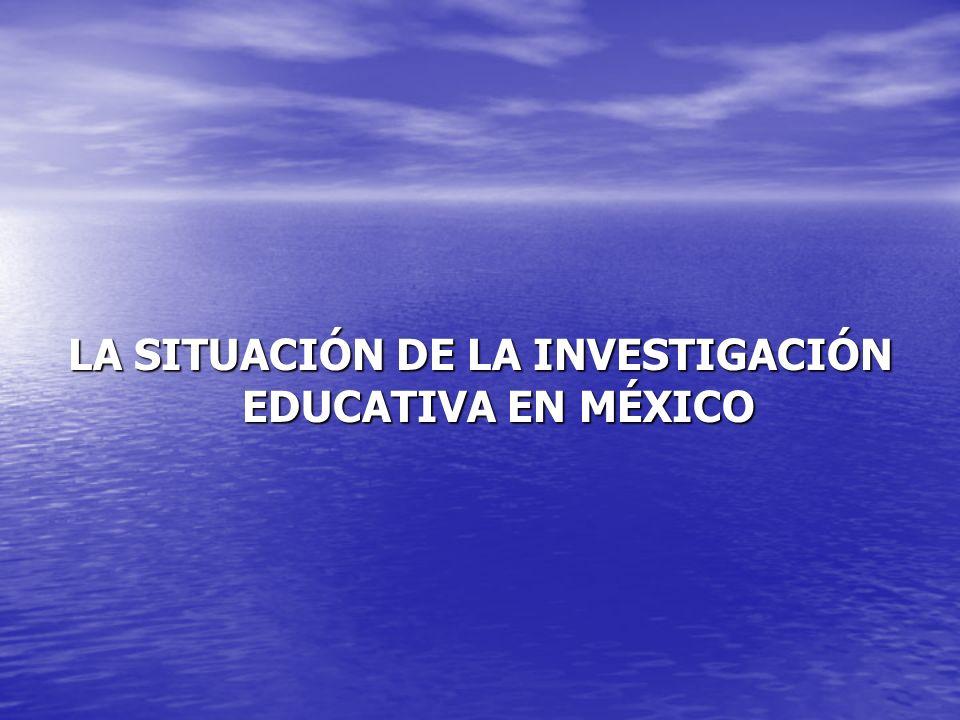 LA SITUACIÓN DE LA INVESTIGACIÓN EDUCATIVA EN MÉXICO