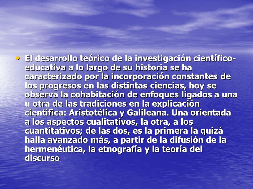El desarrollo teórico de la investigación científico- educativa a lo largo de su historia se ha caracterizado por la incorporación constantes de los p