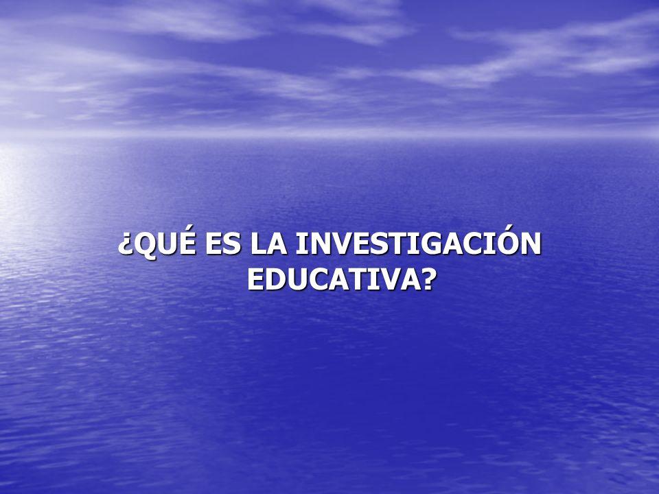 ¿QUÉ ES LA INVESTIGACIÓN EDUCATIVA?