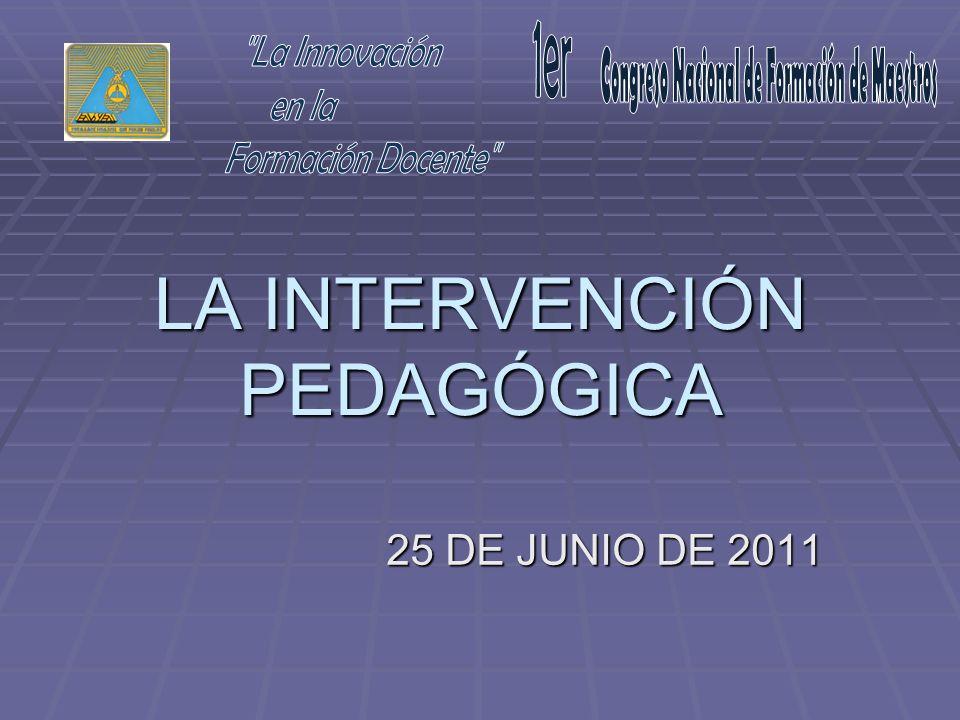 LA INTERVENCIÓN PEDAGÓGICA 25 DE JUNIO DE 2011