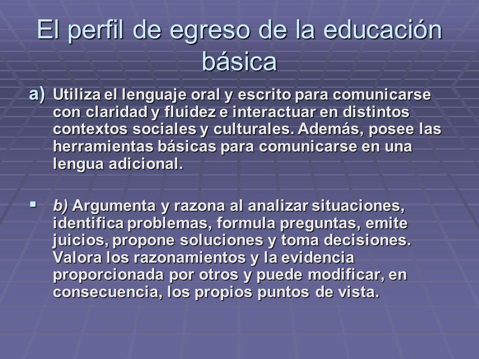 El perfil de egreso de la educación básica a) Utiliza el lenguaje oral y escrito para comunicarse con claridad y fluidez e interactuar en distintos co