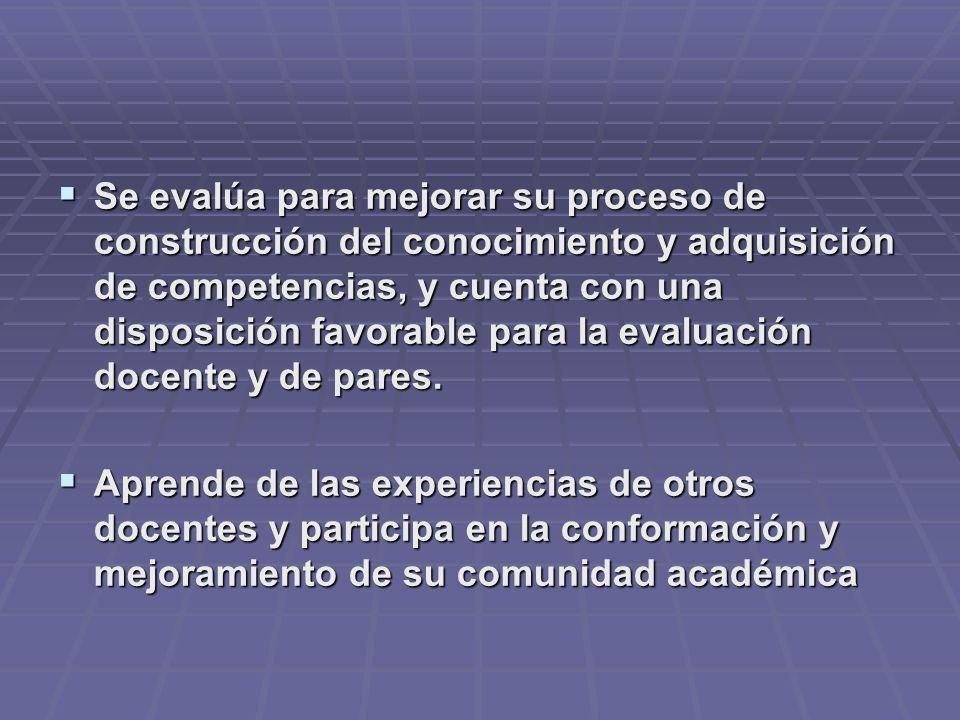 Se evalúa para mejorar su proceso de construcción del conocimiento y adquisición de competencias, y cuenta con una disposición favorable para la evalu