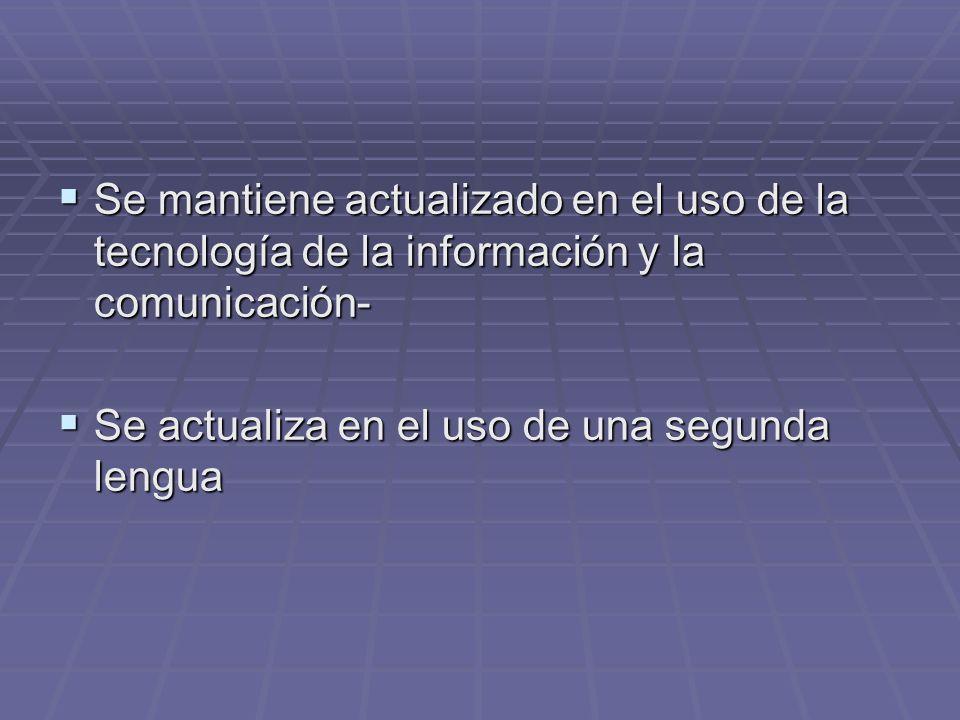Se mantiene actualizado en el uso de la tecnología de la información y la comunicación- Se mantiene actualizado en el uso de la tecnología de la infor