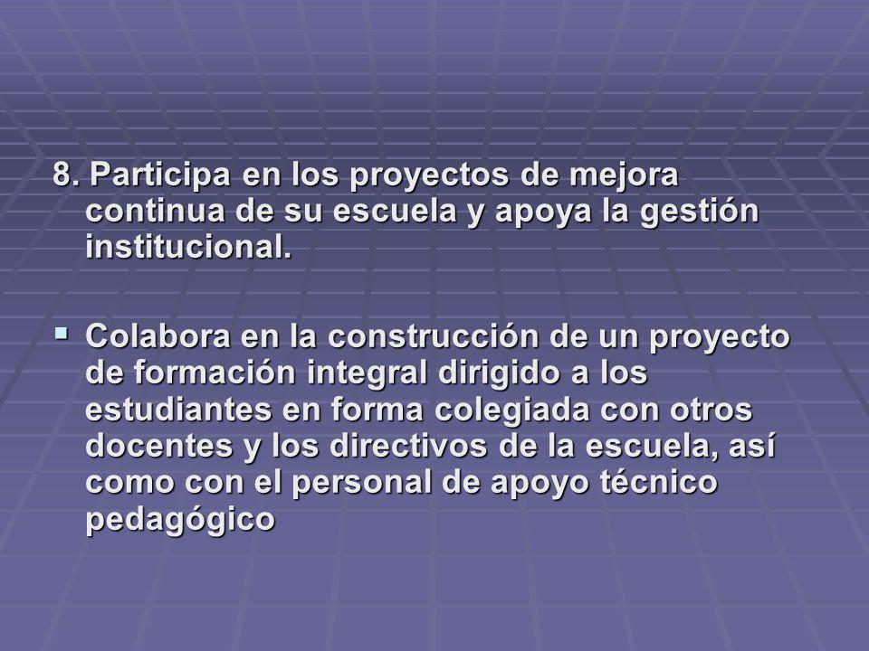 8. Participa en los proyectos de mejora continua de su escuela y apoya la gestión institucional. Colabora en la construcción de un proyecto de formaci