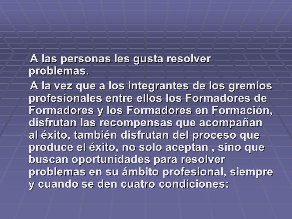 A las personas les gusta resolver problemas. A las personas les gusta resolver problemas. A la vez que a los integrantes de los gremios profesionales