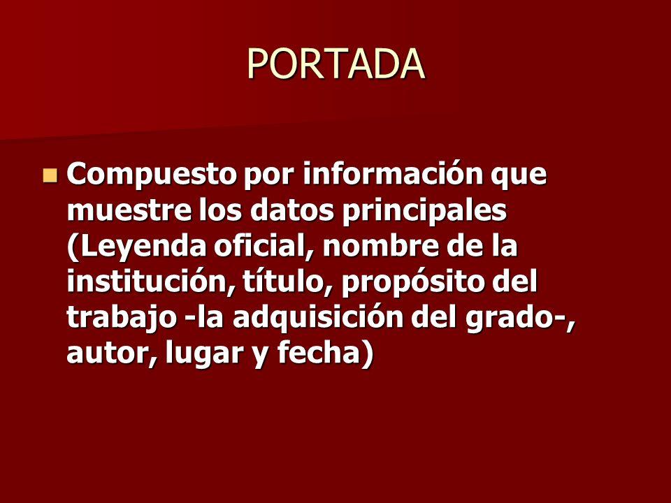 PORTADA Compuesto por información que muestre los datos principales (Leyenda oficial, nombre de la institución, título, propósito del trabajo -la adqu