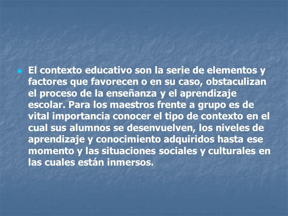 El contexto educativo son la serie de elementos y factores que favorecen o en su caso, obstaculizan el proceso de la enseñanza y el aprendizaje escola