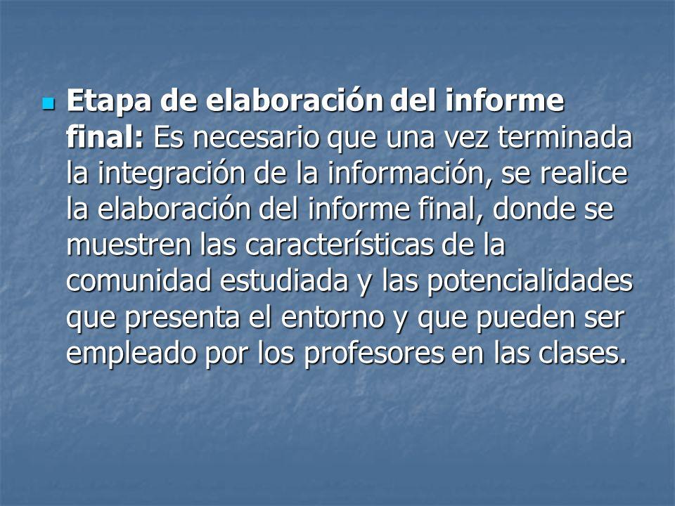 Etapa de elaboración del informe final: Es necesario que una vez terminada la integración de la información, se realice la elaboración del informe fin
