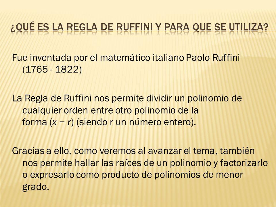 Fue inventada por el matemático italiano Paolo Ruffini (1765 - 1822) La Regla de Ruffini nos permite dividir un polinomio de cualquier orden entre otr