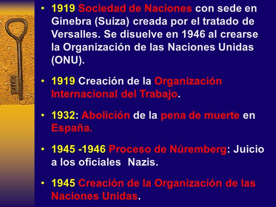 1919 Sociedad de Naciones con sede en Ginebra (Suiza) creada por el tratado de Versalles. Se disuelve en 1946 al crearse la Organización de las Nacion