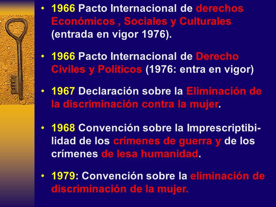 1966 Pacto Internacional de derechos Económicos, Sociales y Culturales (entrada en vigor 1976). 1966 Pacto Internacional de Derecho Civiles y Político