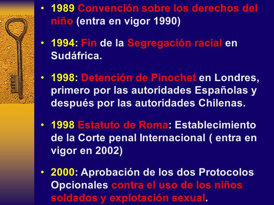 1989 Convención sobre los derechos del niño (entra en vigor 1990) 1994: Fin de la Segregación racial en Sudáfrica. 1998: Detención de Pinochet en Lond