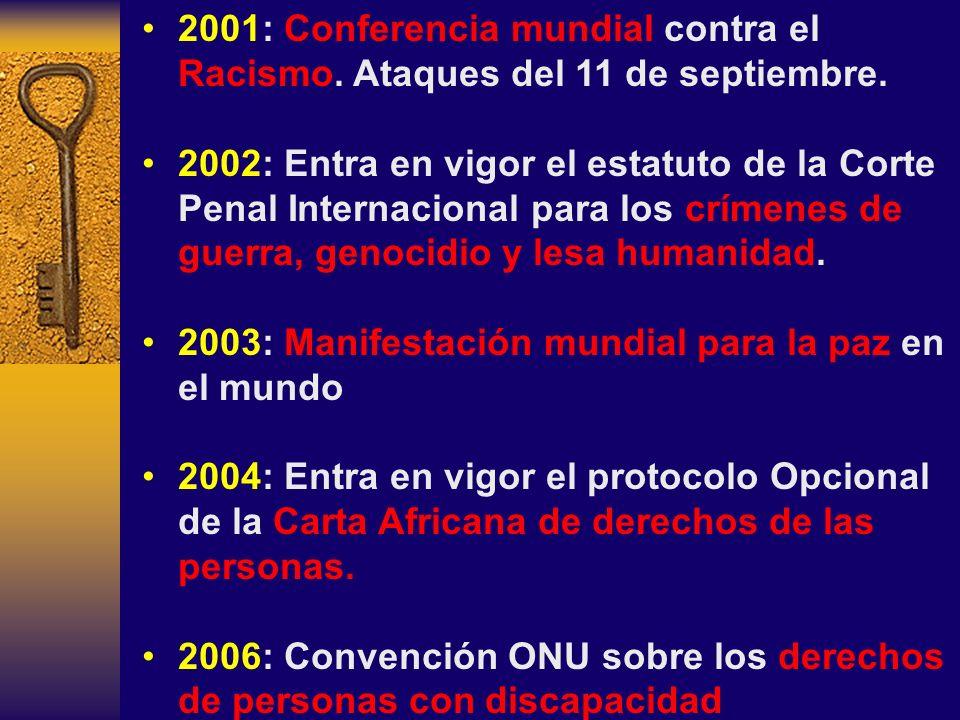 2001: Conferencia mundial contra el Racismo. Ataques del 11 de septiembre. 2002: Entra en vigor el estatuto de la Corte Penal Internacional para los c