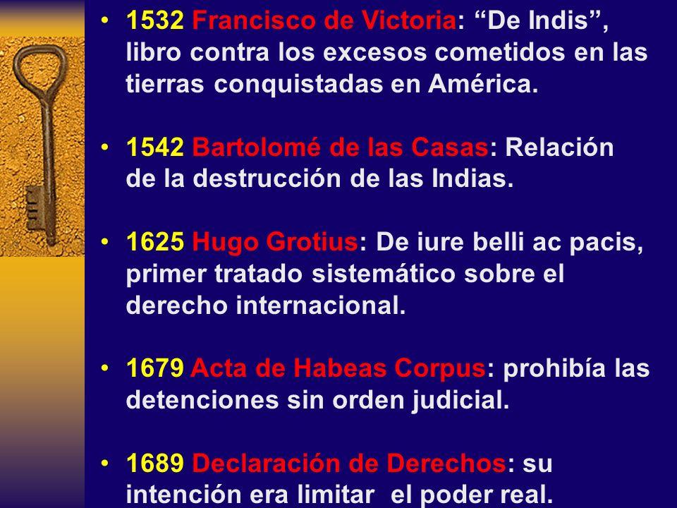 1532 Francisco de Victoria: De Indis, libro contra los excesos cometidos en las tierras conquistadas en América. 1542 Bartolomé de las Casas: Relación