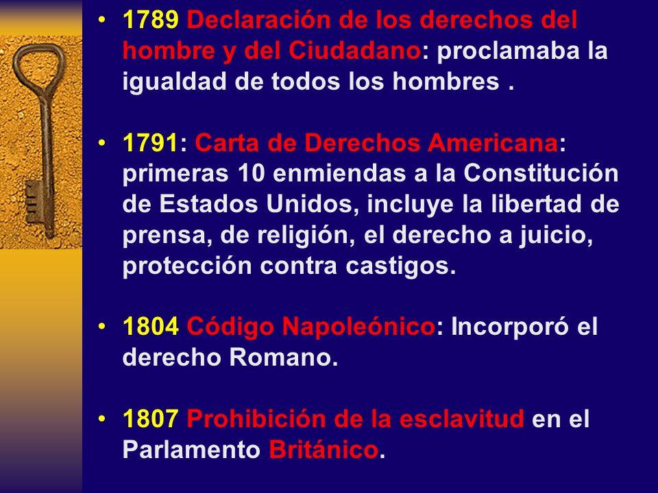 1789 Declaración de los derechos del hombre y del Ciudadano: proclamaba la igualdad de todos los hombres. 1791: Carta de Derechos Americana: primeras