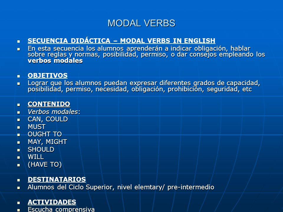 MODAL VERBS SECUENCIA DIDÁCTICA – MODAL VERBS IN ENGLISH En esta secuencia los alumnos aprenderán a indicar obligación, hablar sobre reglas y normas,