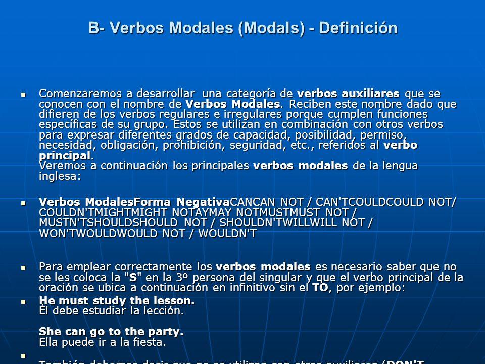 B- Verbos Modales (Modals) - Definición Comenzaremos a desarrollar una categoría de verbos auxiliares que se conocen con el nombre de Verbos Modales.