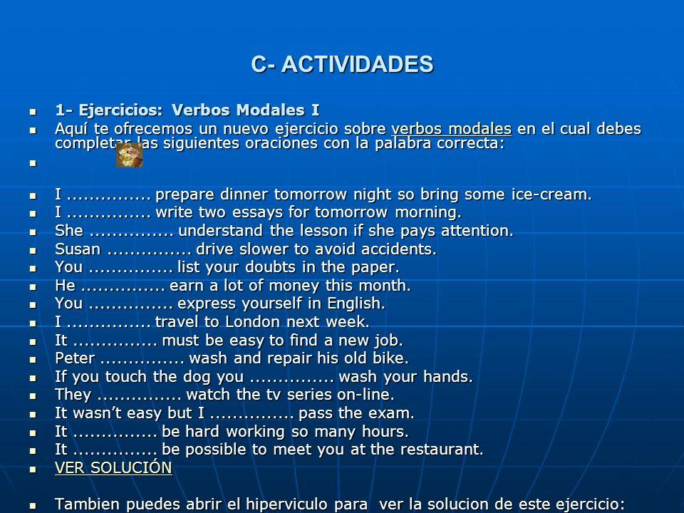 C- ACTIVIDADES 1- Ejercicios: Verbos Modales I 1- Ejercicios: Verbos Modales I Aquí te ofrecemos un nuevo ejercicio sobre verbos modales en el cual de