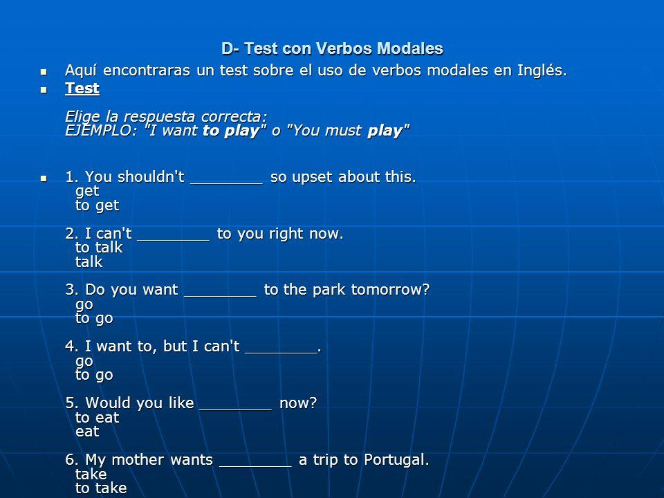 D- Test con Verbos Modales Aquí encontraras un test sobre el uso de verbos modales en Inglés. Aquí encontraras un test sobre el uso de verbos modales
