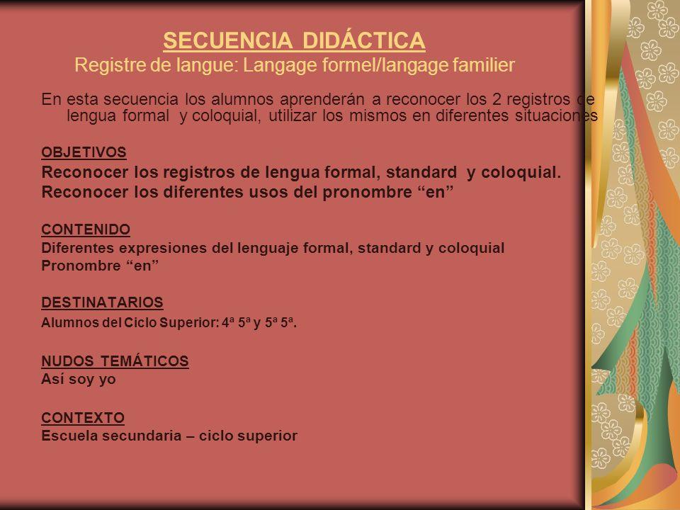 SECUENCIA DIDÁCTICA Registre de langue: Langage formel/langage familier En esta secuencia los alumnos aprenderán a reconocer los 2 registros de lengua