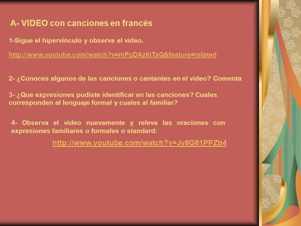 A- VIDEO con canciones en francés 1-Sigue el hipervínculo y observa el video. http://www.youtube.com/watch?v=mPgDAz6ITaQ&feature=related 2- ¿Conoces a