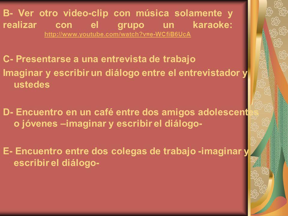B- Ver otro video-clip con música solamente y realizar con el grupo un karaoke: http://www.youtube.com/watch?v=e-WCfiB6UcA http://www.youtube.com/watc