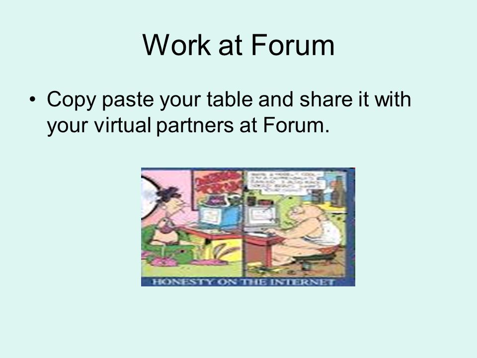 Work at Forum Copy paste your table and share it with your virtual partners at Forum.