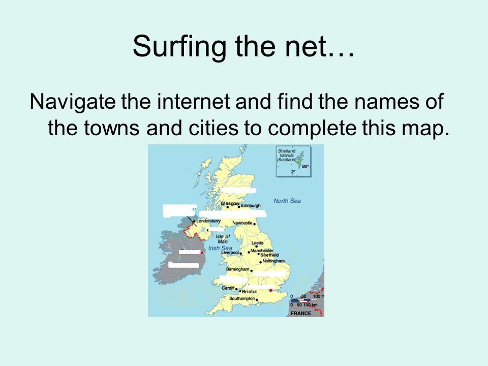 Surfing the net… Navigate the internet and find the names of the towns and cities to complete this map.