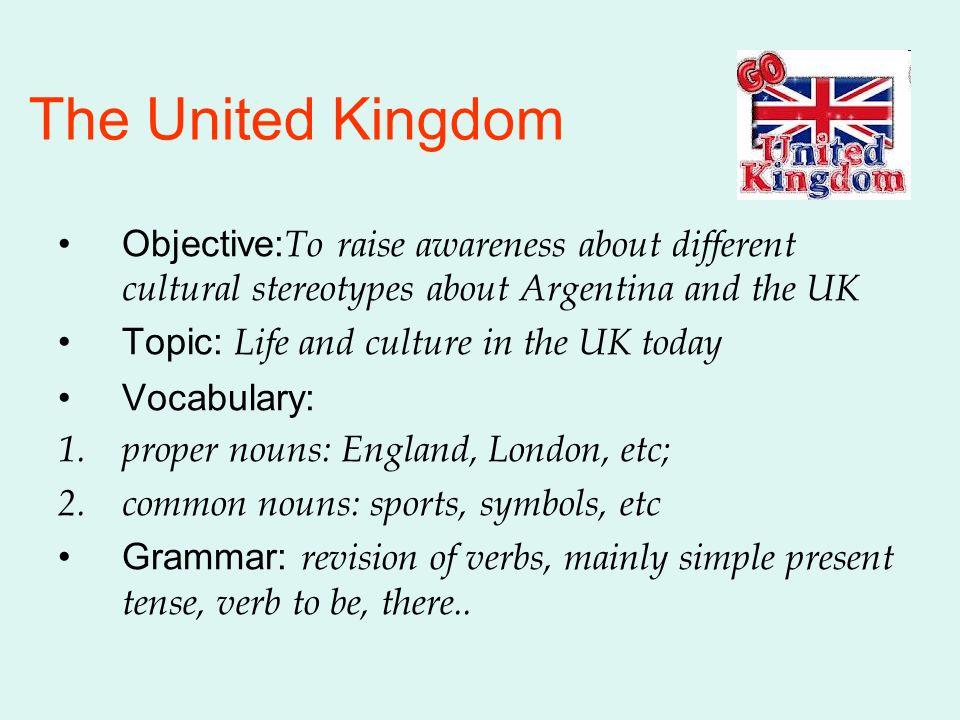 El Reino Unido Objetivo: ofrecer un espacio de debate a través de foros de intercambio de las aulas virtuales para la toma de conciencia respecto a los diferentes estereotipos culturarles entre Argentina y el Reino Unido.