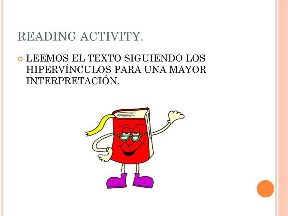 READING ACTIVITY. LEEMOS EL TEXTO SIGUIENDO LOS HIPERVÍNCULOS PARA UNA MAYOR INTERPRETACIÓN.