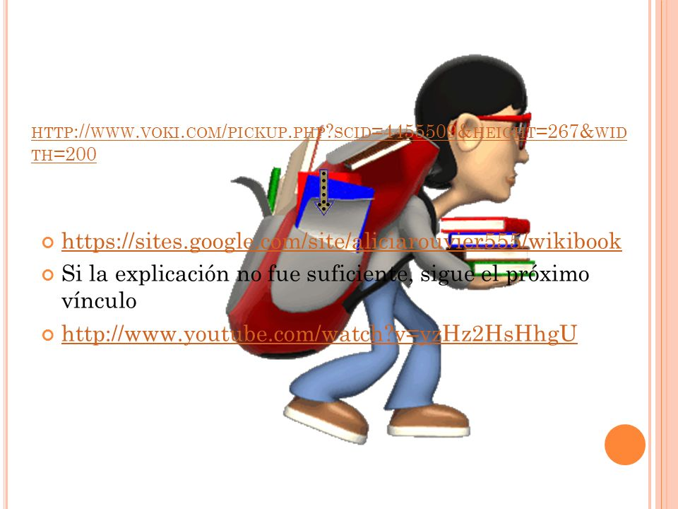 HTTP :// WWW. VOKI. COM / PICKUP. PHP ? SCID =4455509& HEIGHT =267& WID TH =200 https://sites.google.com/site/aliciarouvier555/wikibook Si la explicac