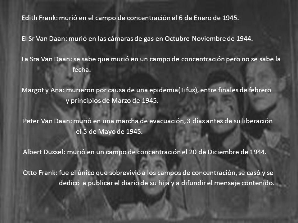 Edith Frank: murió en el campo de concentración el 6 de Enero de 1945. El Sr Van Daan: murió en las cámaras de gas en Octubre-Noviembre de 1944. La Sr