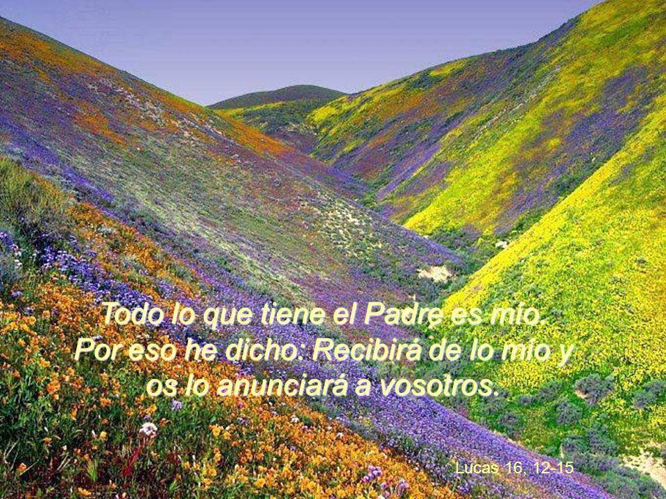 El me dará gloria, porque recibirá de lo mío y os lo anunciará a vosotros.