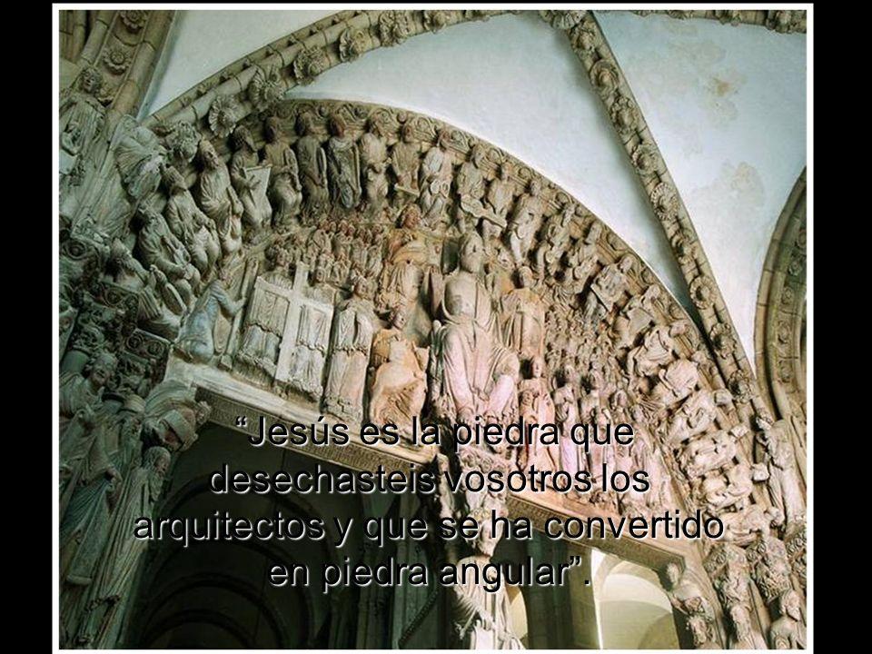 Jesús es la piedra que desechasteis vosotros los arquitectos y que se ha convertido en piedra angular.