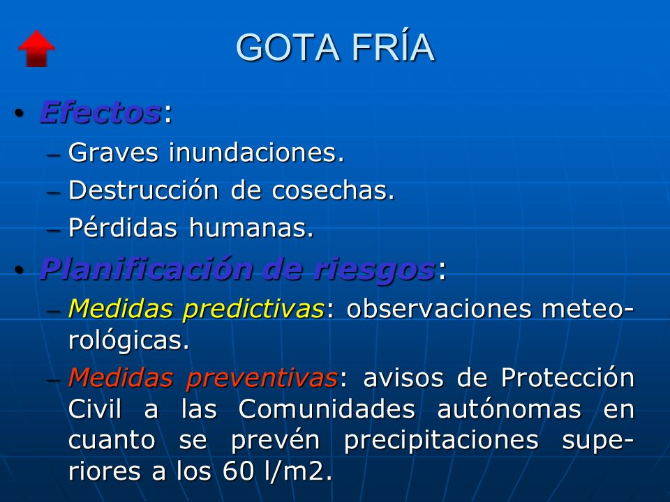 GOTA FRÍA Efectos: Efectos: – Graves inundaciones.