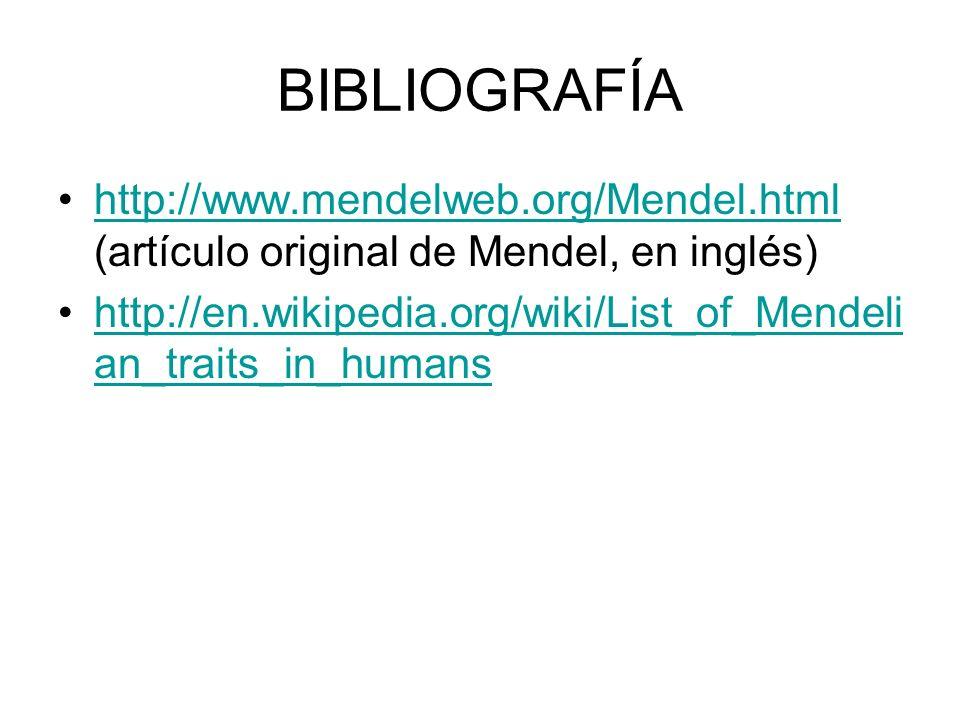 BIBLIOGRAFÍA http://www.mendelweb.org/Mendel.html (artículo original de Mendel, en inglés)http://www.mendelweb.org/Mendel.html http://en.wikipedia.org