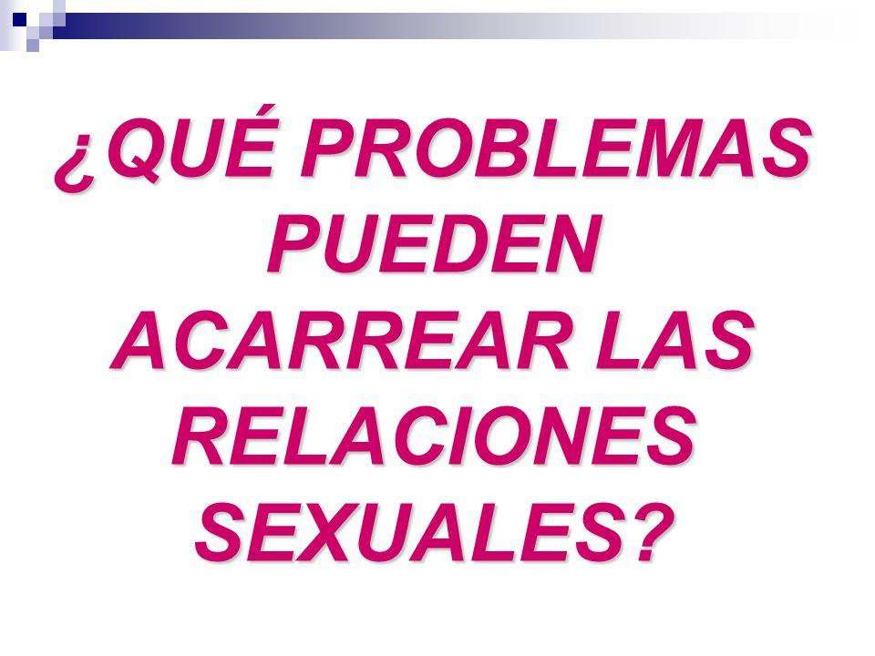 ¿QUÉ PROBLEMAS PUEDEN ACARREAR LAS RELACIONES SEXUALES?