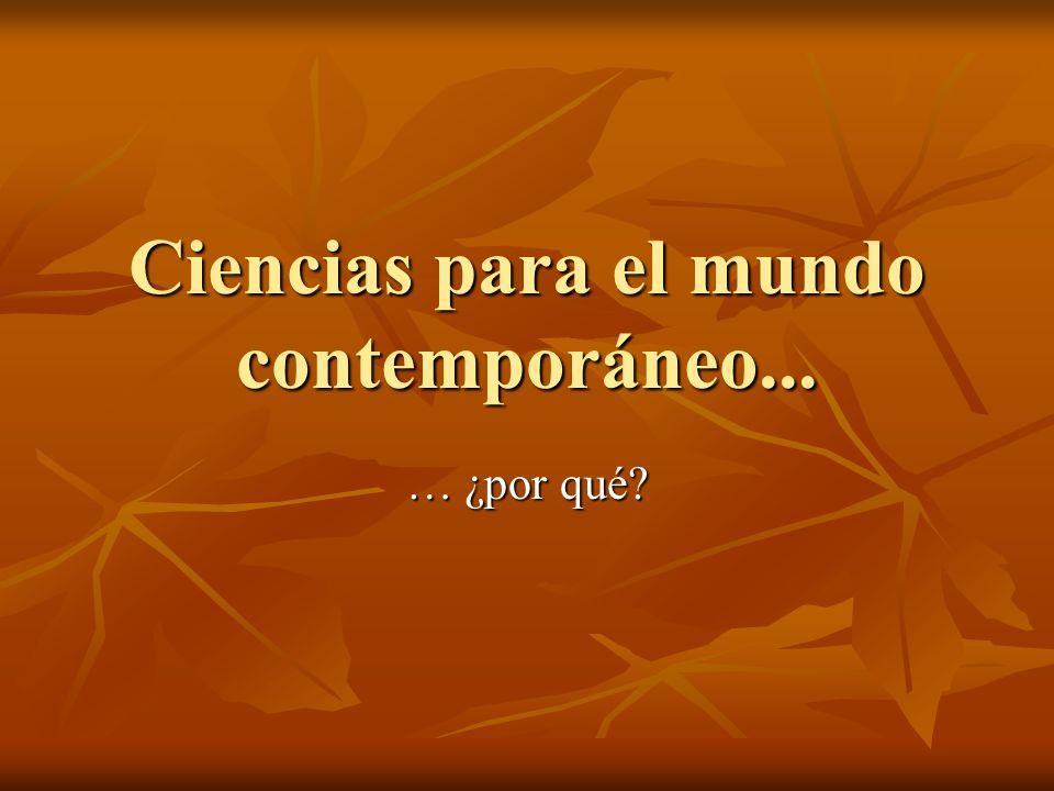 Ciencias para el mundo contemporáneo... … ¿por qué