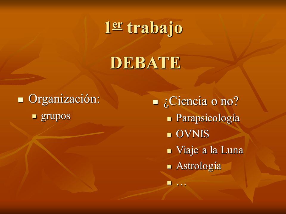 1 er trabajo Organización: Organización: grupos grupos DEBATE ¿Ciencia o no.