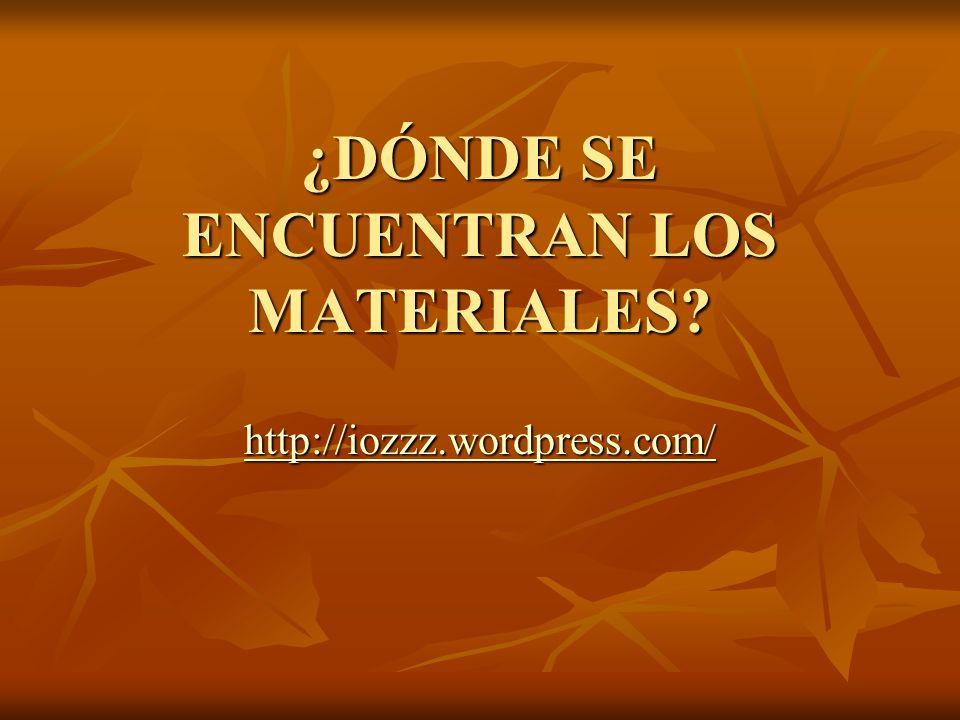 ¿DÓNDE SE ENCUENTRAN LOS MATERIALES http://iozzz.wordpress.com/