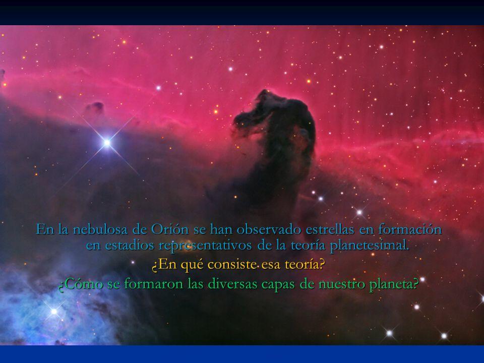 En la nebulosa de Orión se han observado estrellas en formación en estadios representativos de la teoría planetesimal. ¿En qué consiste esa teoría? ¿C